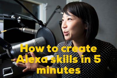 How to create Alexa skills in 5 minutes